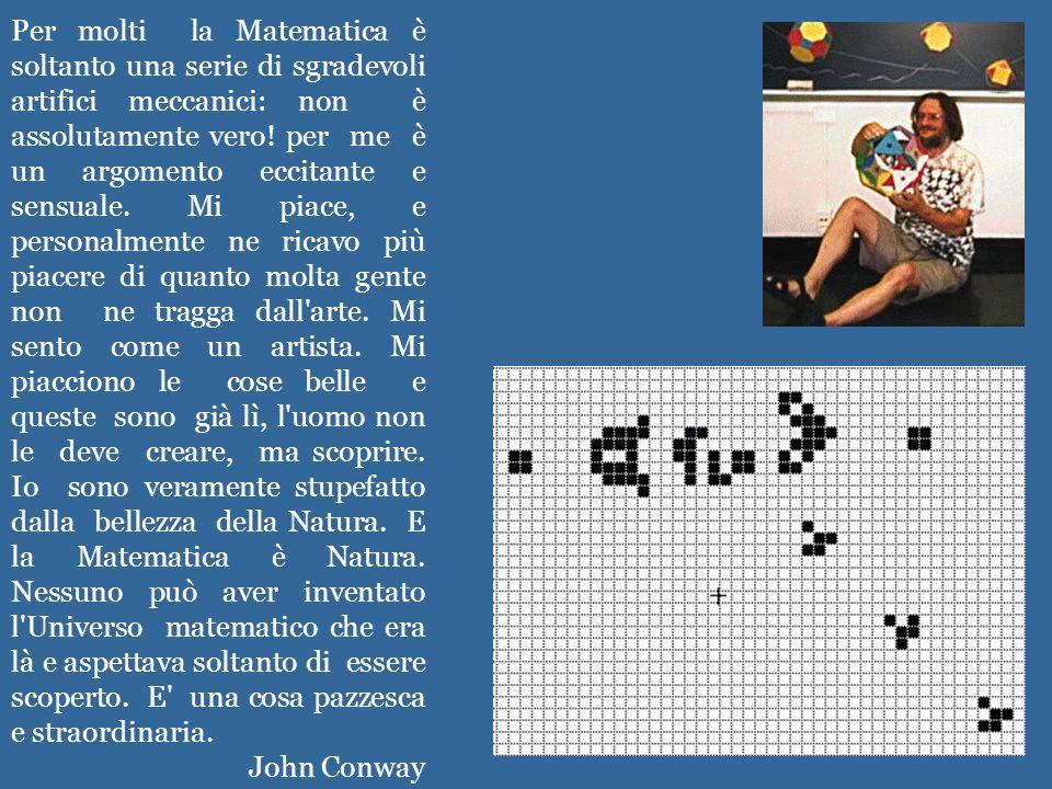 Per molti la Matematica è soltanto una serie di sgradevoli artifici meccanici: non è assolutamente vero! per me è un argomento eccitante e sensuale. M