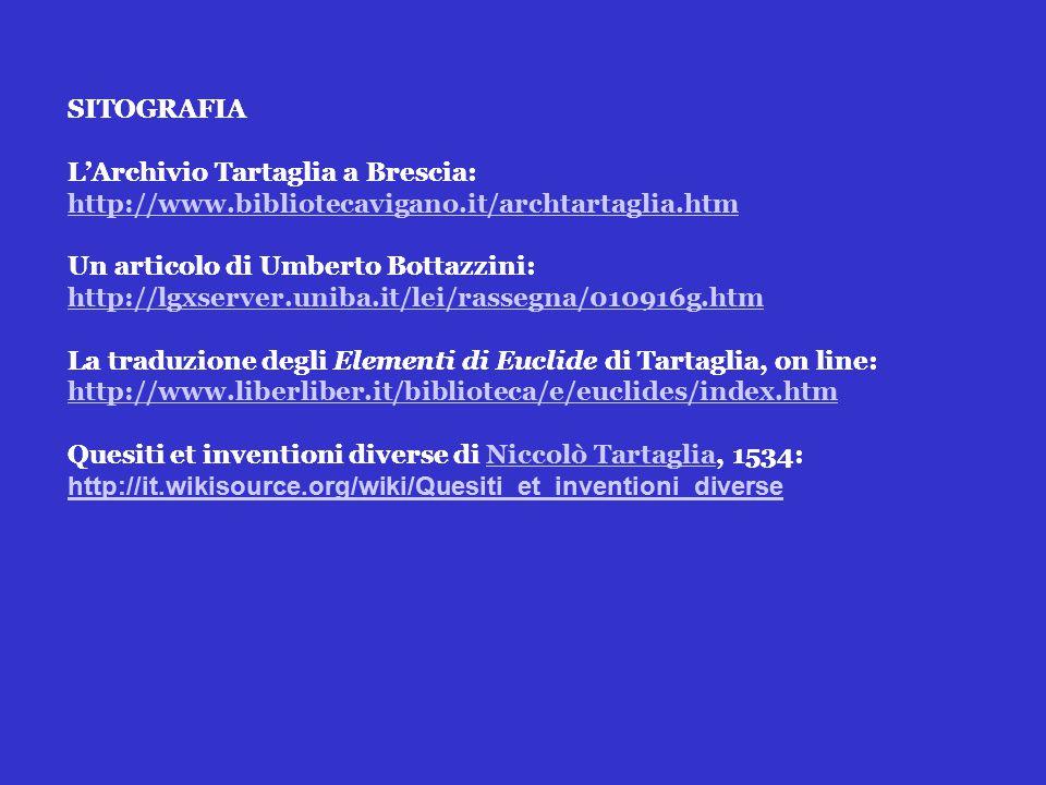 SITOGRAFIA L'Archivio Tartaglia a Brescia: http://www.bibliotecavigano.it/archtartaglia.htm Un articolo di Umberto Bottazzini: http://lgxserver.uniba.