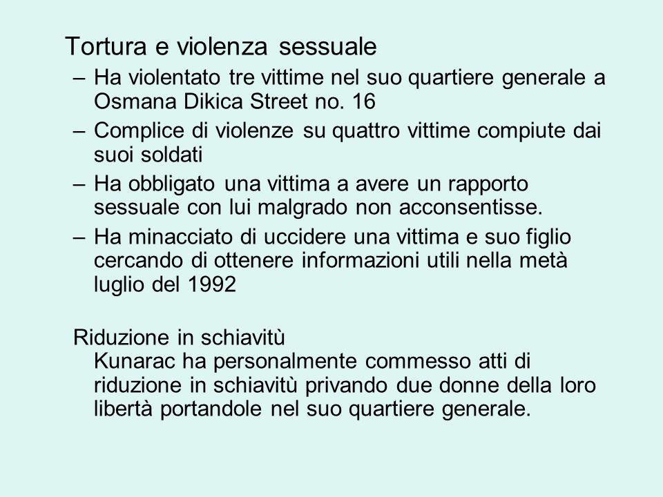 Tortura e violenza sessuale –Ha violentato tre vittime nel suo quartiere generale a Osmana Dikica Street no.