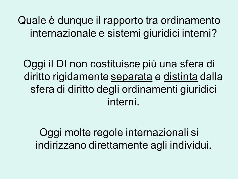 Quale è dunque il rapporto tra ordinamento internazionale e sistemi giuridici interni.