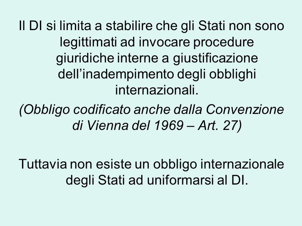 Il DI si limita a stabilire che gli Stati non sono legittimati ad invocare procedure giuridiche interne a giustificazione dell'inadempimento degli obblighi internazionali.