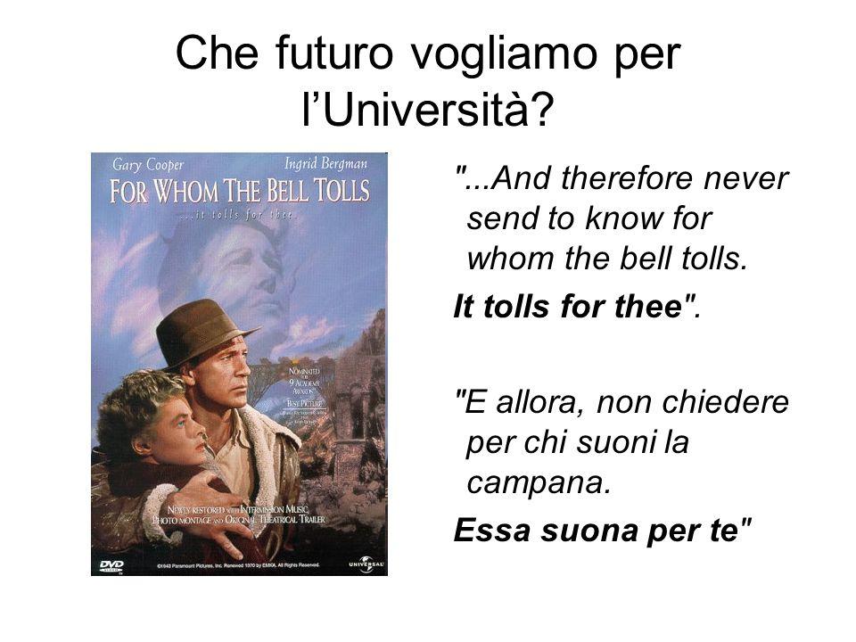Che futuro vogliamo per l'Università. ...And therefore never send to know for whom the bell tolls.