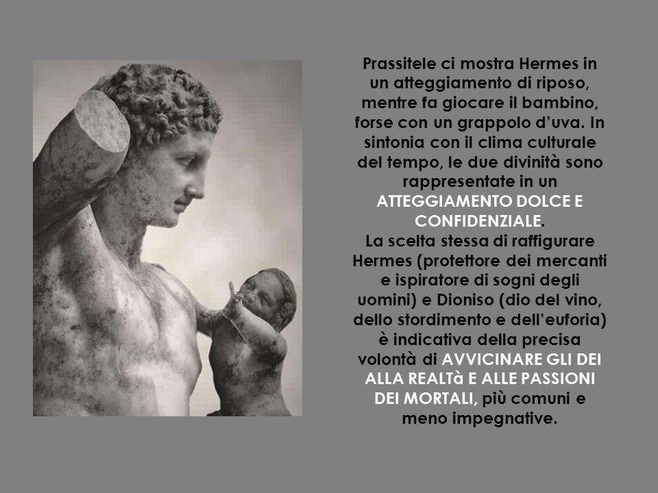 Prassitele ci mostra Hermes in un atteggiamento di riposo, mentre fa giocare il bambino, forse con un grappolo d'uva. In sintonia con il clima cultura