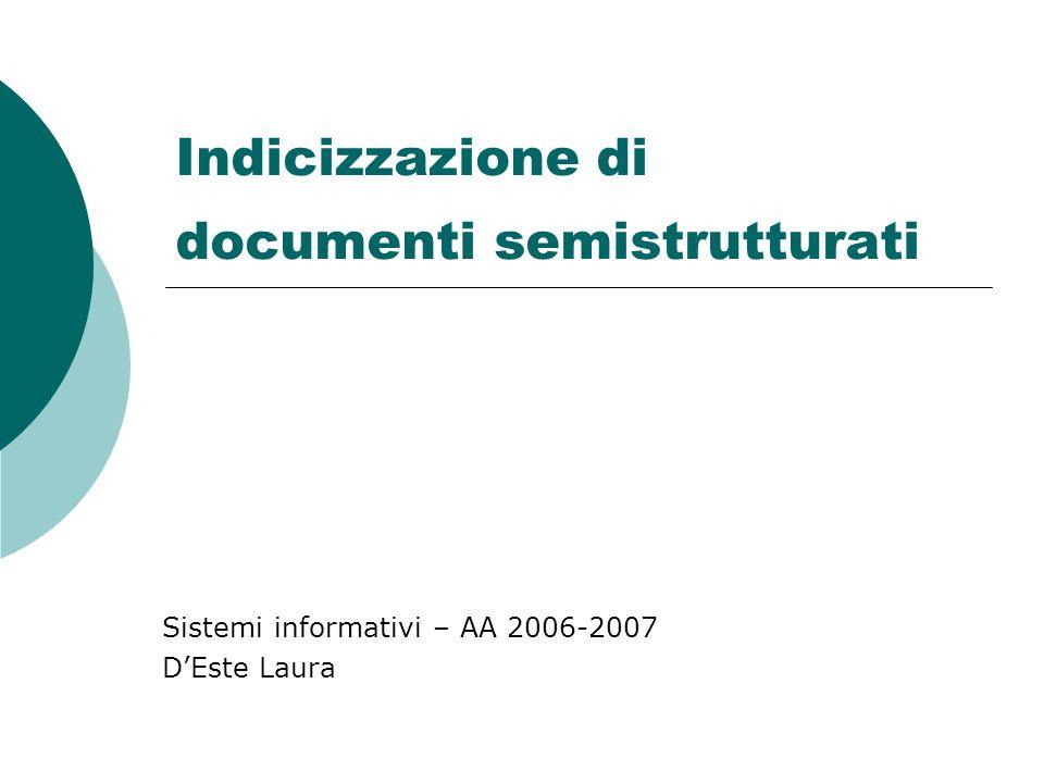 Indicizzazione di documenti semistrutturati Sistemi informativi – AA 2006-2007 D'Este Laura