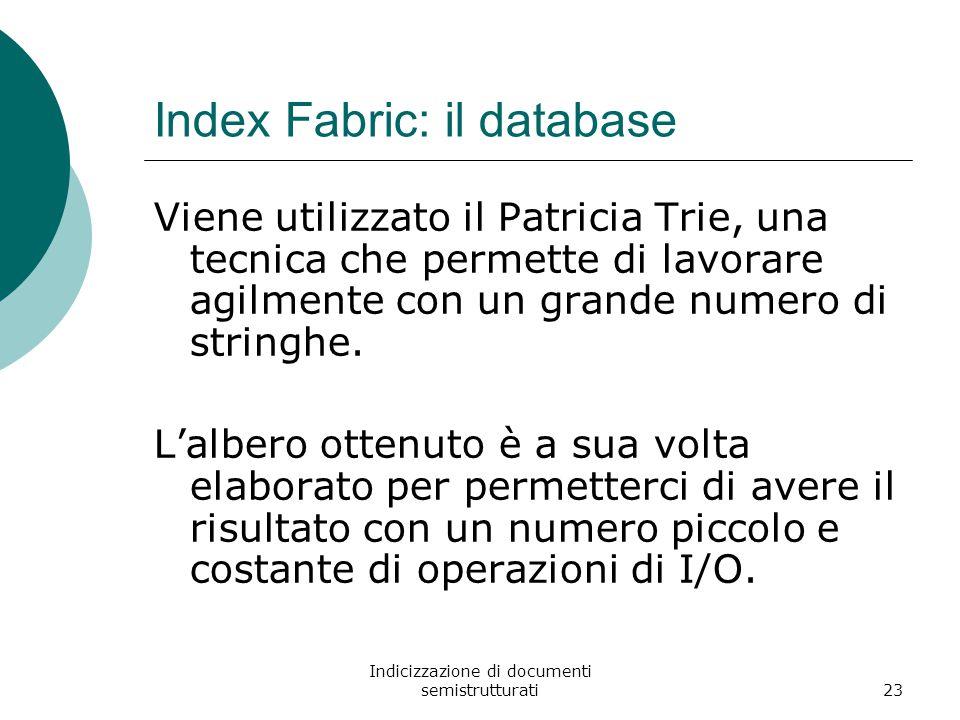 Indicizzazione di documenti semistrutturati23 Index Fabric: il database Viene utilizzato il Patricia Trie, una tecnica che permette di lavorare agilmente con un grande numero di stringhe.