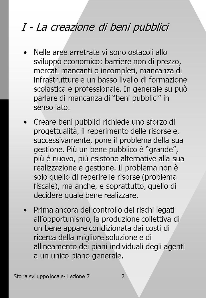 Storia sviluppo locale- Lezione 73 II – Coordinamento e complementarietà istituzionali e La risposta al problema dei beni pubblici, visto dal lato della loro produzione, oltre che da quello della loro gestione, non può provenire solo dallo Stato.