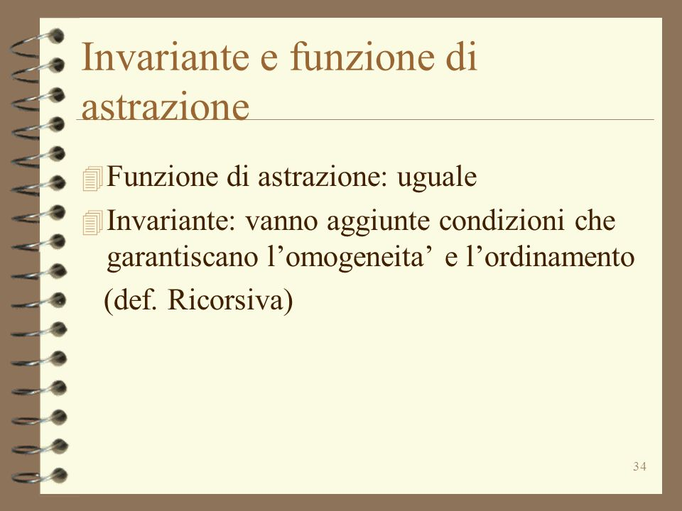 34 Invariante e funzione di astrazione 4 Funzione di astrazione: uguale 4 Invariante: vanno aggiunte condizioni che garantiscano l'omogeneita' e l'ordinamento (def.