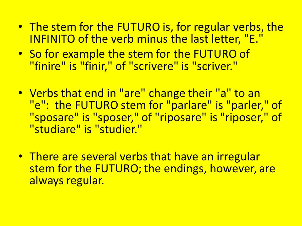 The stem for the FUTURO is, for regular verbs, the INFINITO of the verb minus the last letter,