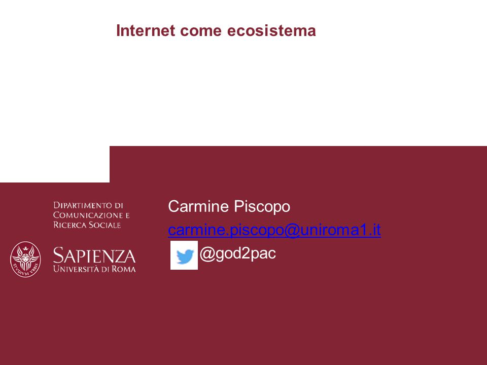 Internet come ecosistema Carmine Piscopo carmine.piscopo@uniroma1.it @god2pac