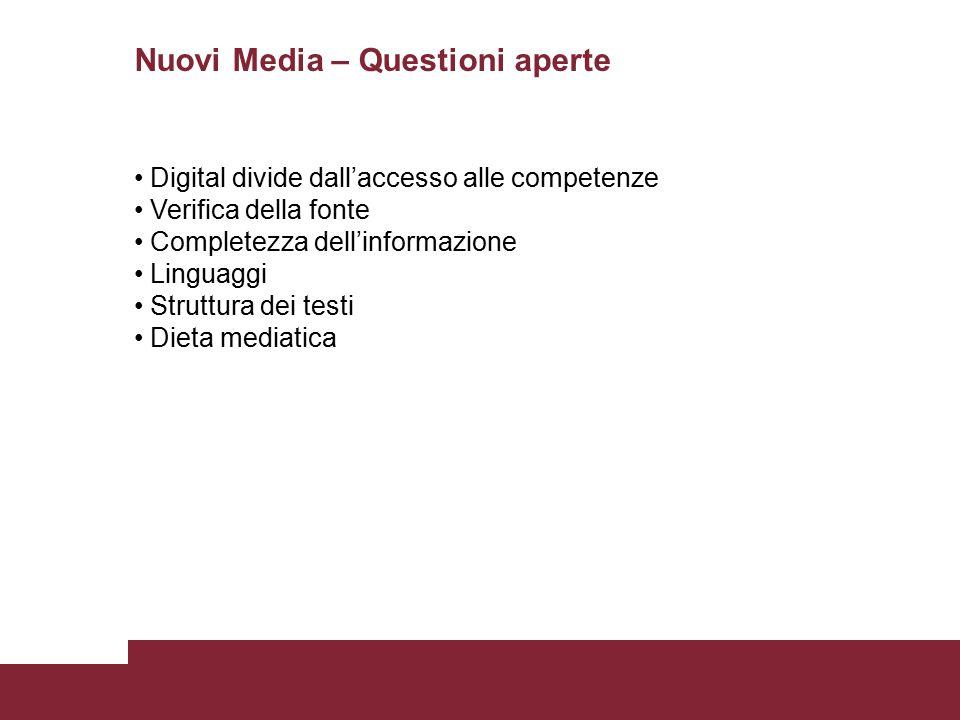 Nuovi Media – Questioni aperte Digital divide dall'accesso alle competenze Verifica della fonte Completezza dell'informazione Linguaggi Struttura dei testi Dieta mediatica
