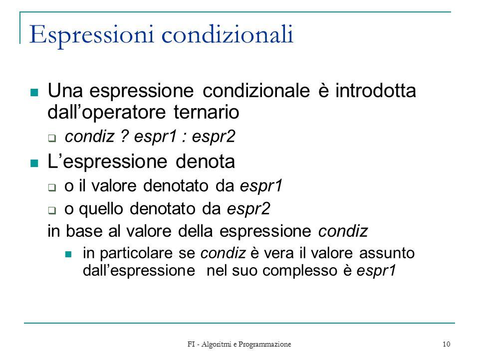 FI - Algoritmi e Programmazione 10 Espressioni condizionali Una espressione condizionale è introdotta dall'operatore ternario  condiz .