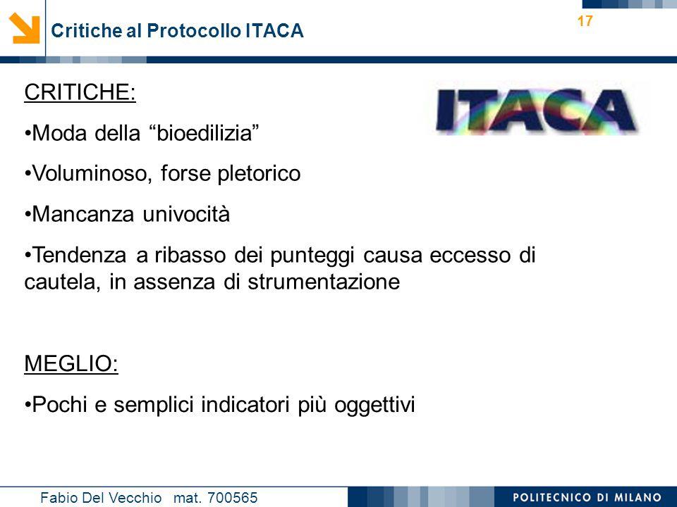 """Nome relatore 17 Critiche al Protocollo ITACA Fabio Del Vecchio mat. 700565 CRITICHE: Moda della """"bioedilizia"""" Voluminoso, forse pletorico Mancanza un"""