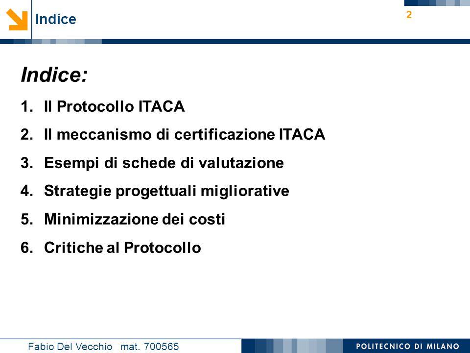 Nome relatore 2 Indice Fabio Del Vecchio mat. 700565 Indice: 1.Il Protocollo ITACA 2.Il meccanismo di certificazione ITACA 3.Esempi di schede di valut