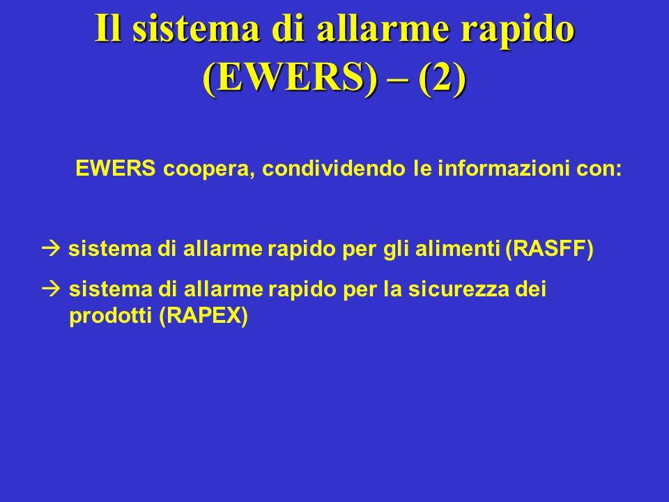 Il sistema di allarme rapido (EWERS) – (2) EWERS coopera, condividendo le informazioni con:  sistema di allarme rapido per gli alimenti (RASFF)  sis