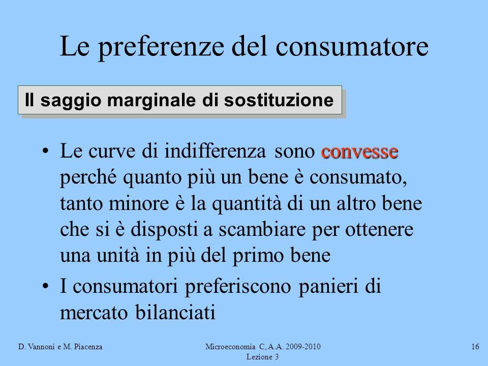 D. Vannoni e M. PiacenzaMicroeconomia C, A.A. 2009-2010 Lezione 3 16 convesseLe curve di indifferenza sono convesse perché quanto più un bene è consum