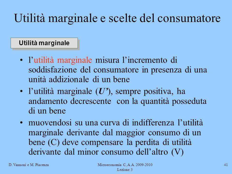 D. Vannoni e M. PiacenzaMicroeconomia C, A.A. 2009-2010 Lezione 3 41 Utilità marginale e scelte del consumatore l'utilità marginale misura l'increment