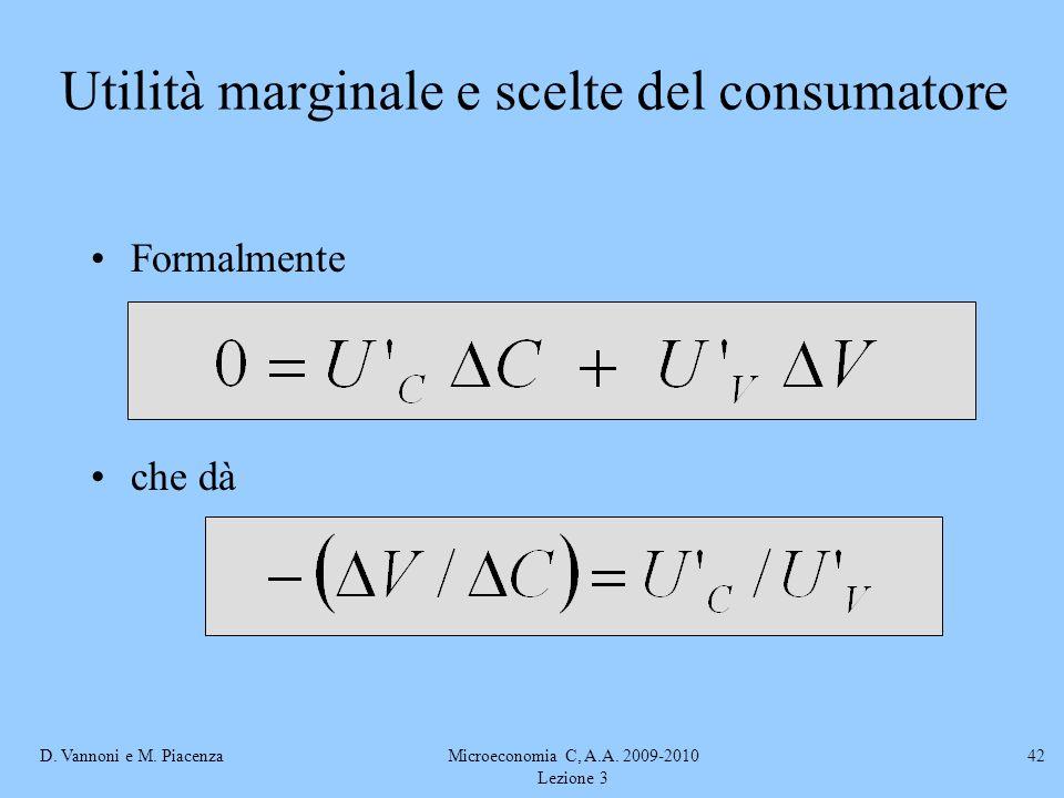 D. Vannoni e M. PiacenzaMicroeconomia C, A.A. 2009-2010 Lezione 3 42 Formalmente che dà Utilità marginale e scelte del consumatore
