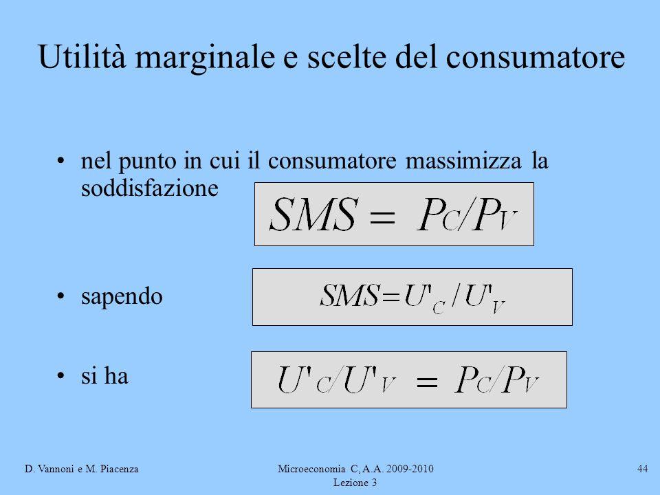 D. Vannoni e M. PiacenzaMicroeconomia C, A.A. 2009-2010 Lezione 3 44 nel punto in cui il consumatore massimizza la soddisfazione sapendo si ha Utilità