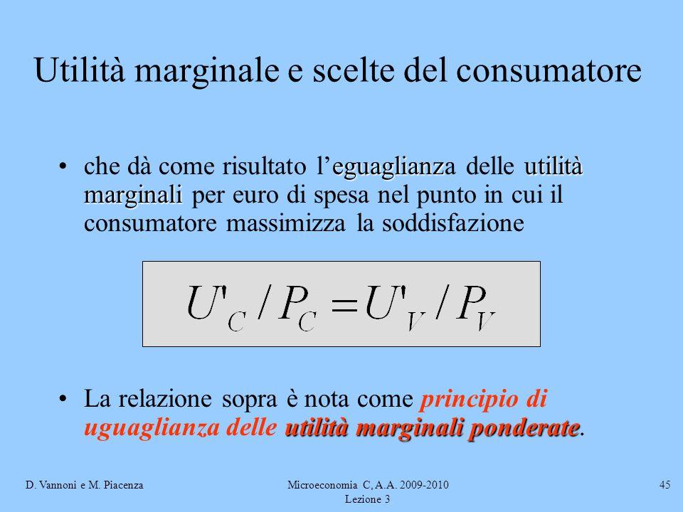 D. Vannoni e M. PiacenzaMicroeconomia C, A.A. 2009-2010 Lezione 3 45 eguaglianzutilità marginaliche dà come risultato l'eguaglianza delle utilità marg