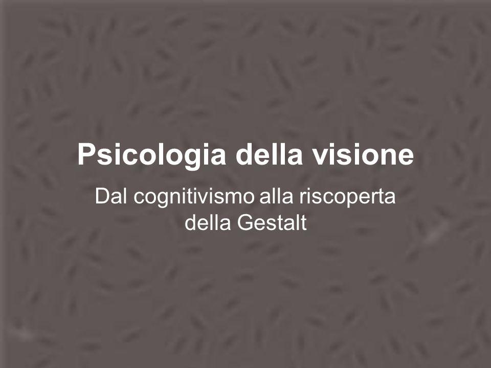 Psicologia della visione Dal cognitivismo alla riscoperta della Gestalt