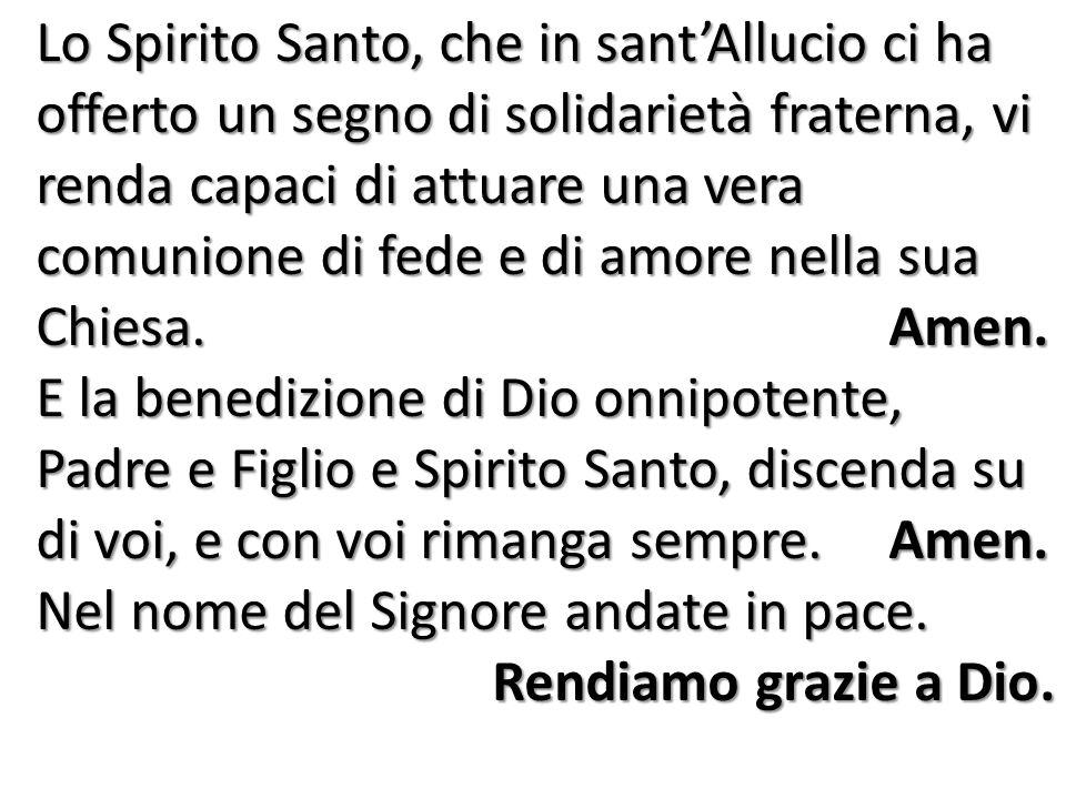 Lo Spirito Santo, che in sant'Allucio ci ha offerto un segno di solidarietà fraterna, vi renda capaci di attuare una vera comunione di fede e di amore