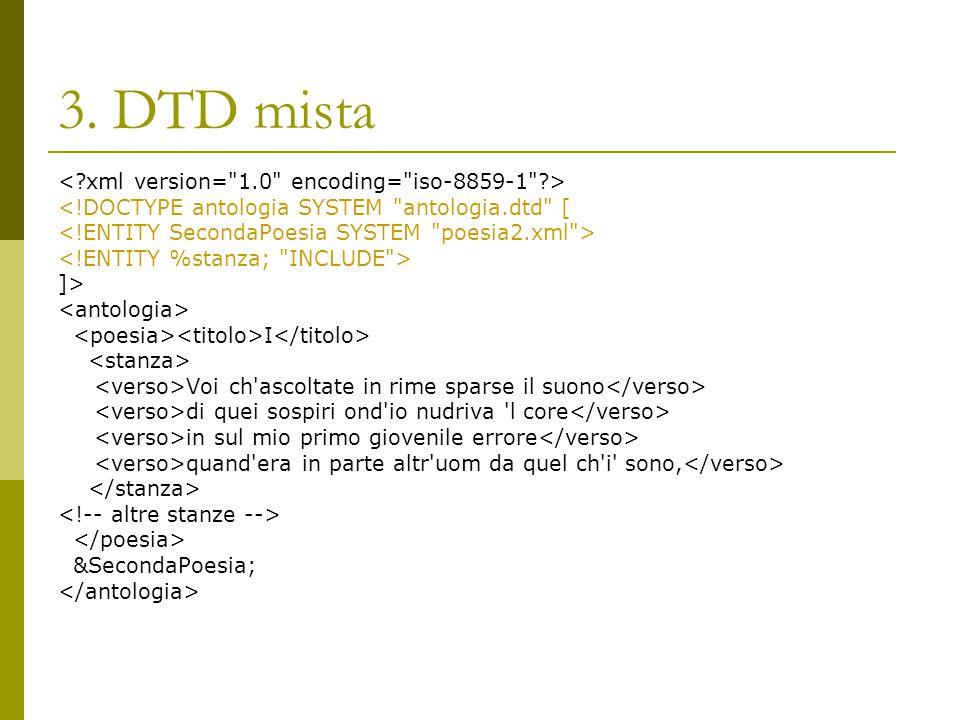 3. DTD mista <!DOCTYPE antologia SYSTEM