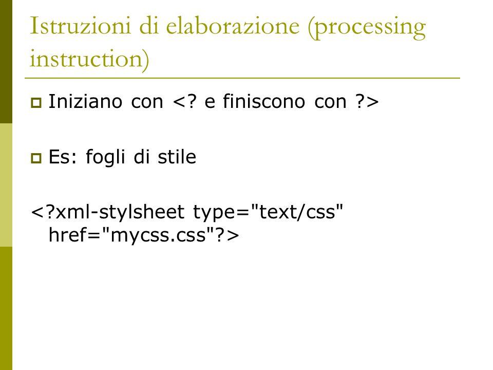 Istruzioni di elaborazione (processing instruction)  Iniziano con  Es: fogli di stile