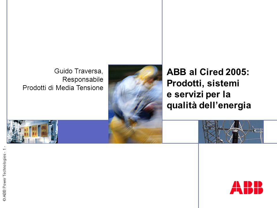 © ABB Power Technologies - 1 - ABB al Cired 2005: Prodotti, sistemi e servizi per la qualità dell'energia Guido Traversa, Responsabile Prodotti di Media Tensione