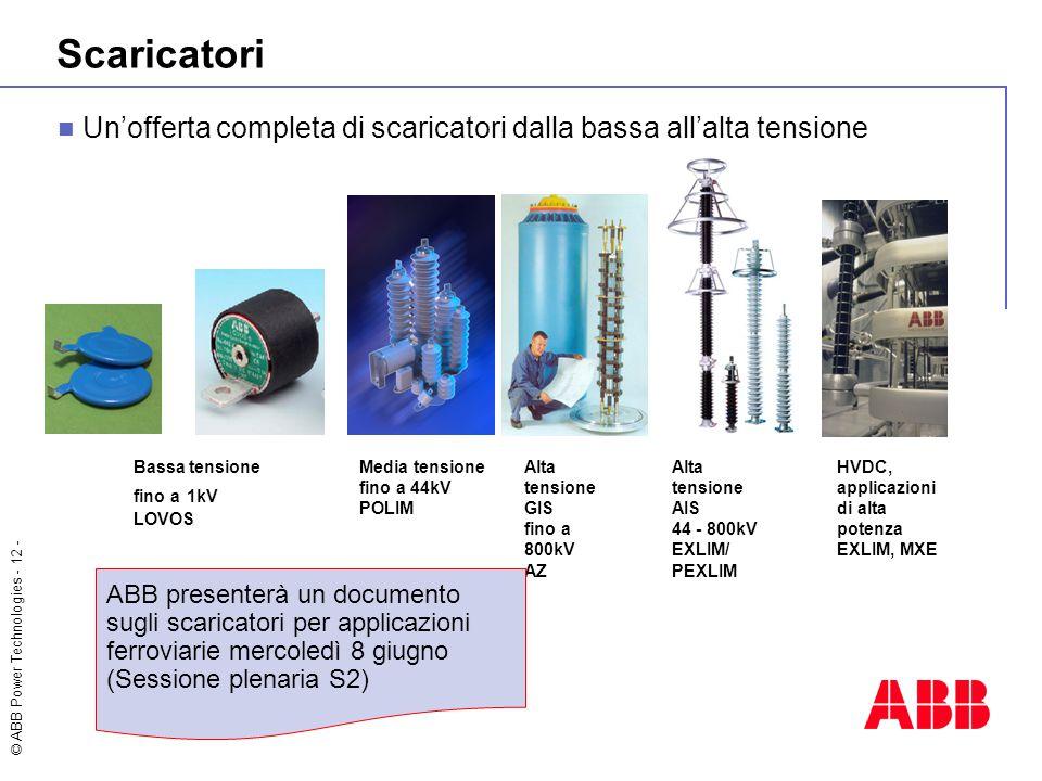 © ABB Power Technologies - 12 - Scaricatori Bassa tensione fino a 1kV LOVOS Media tensione fino a 44kV POLIM Alta tensione AIS 44 - 800kV EXLIM/ PEXLI