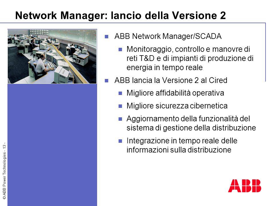 © ABB Power Technologies - 13 - Network Manager: lancio della Versione 2 ABB Network Manager/SCADA Monitoraggio, controllo e manovre di reti T&D e di