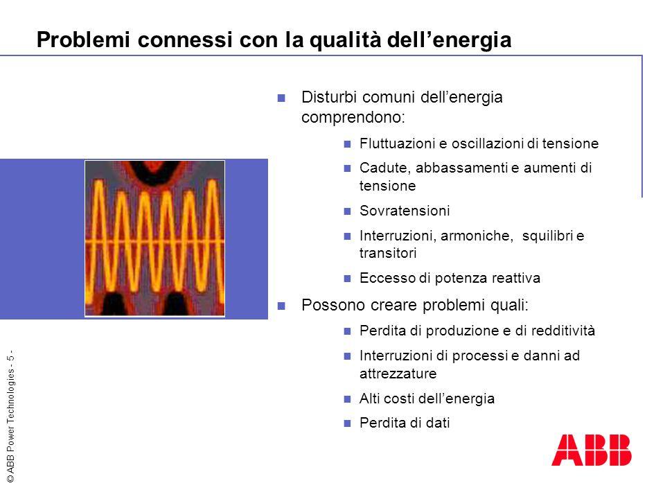 © ABB Power Technologies - 5 - Problemi connessi con la qualità dell'energia Disturbi comuni dell'energia comprendono: Fluttuazioni e oscillazioni di