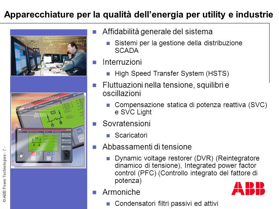 © ABB Power Technologies - 7 - Affidabilità generale del sistema Sistemi per la gestione della distribuzione SCADA Interruzioni High Speed Transfer Sy