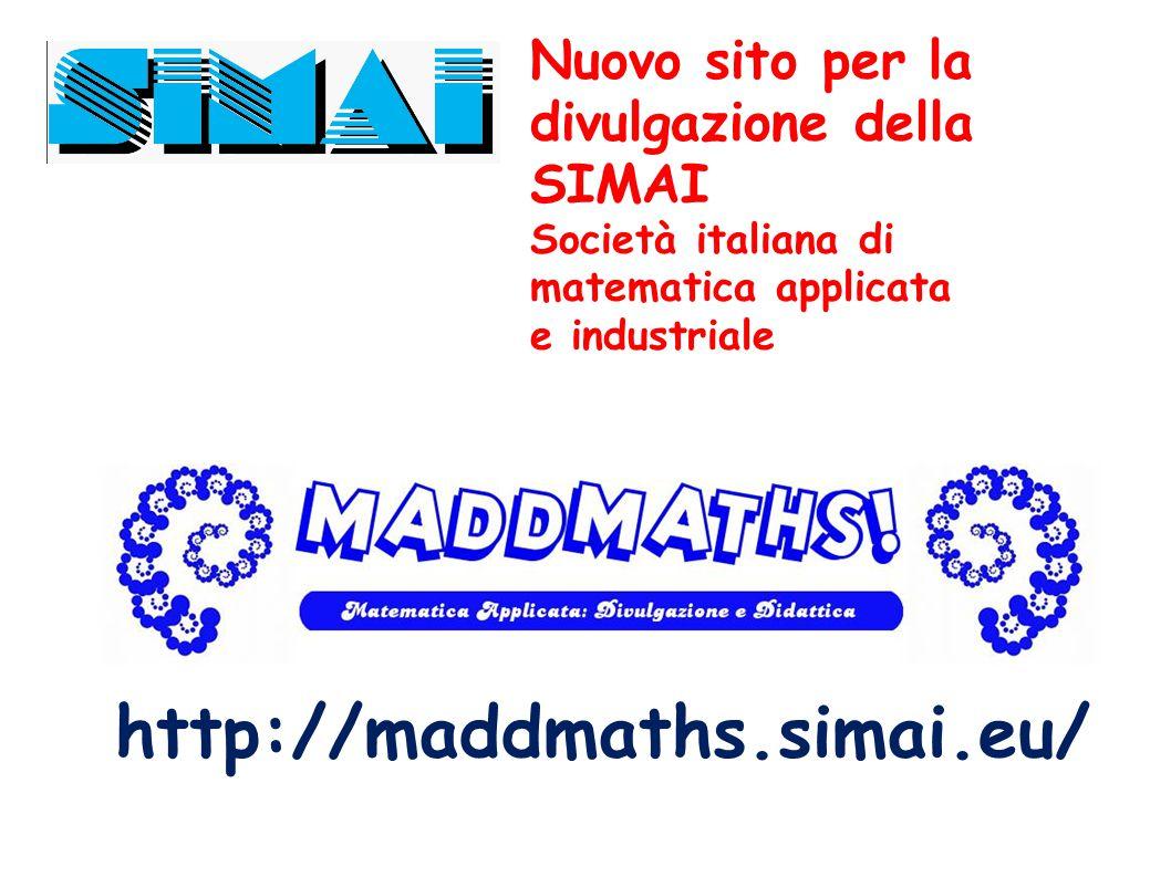 Nuovo sito per la divulgazione della SIMAI Società italiana di matematica applicata e industriale http://maddmaths.simai.eu/