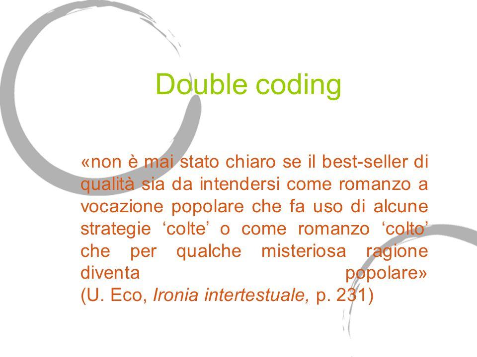 Double coding «non è mai stato chiaro se il best-seller di qualità sia da intendersi come romanzo a vocazione popolare che fa uso di alcune strategie