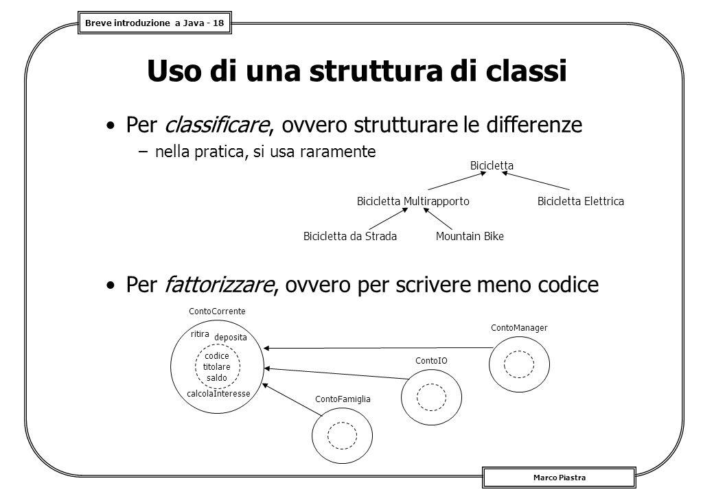 Breve introduzione a Java - 18 Marco Piastra Uso di una struttura di classi Per classificare, ovvero strutturare le differenze –nella pratica, si usa