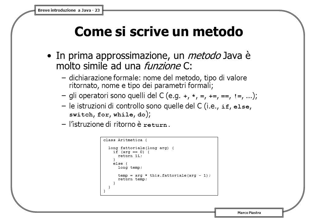 Breve introduzione a Java - 23 Marco Piastra Come si scrive un metodo In prima approssimazione, un metodo Java è molto simile ad una funzione C: –dich