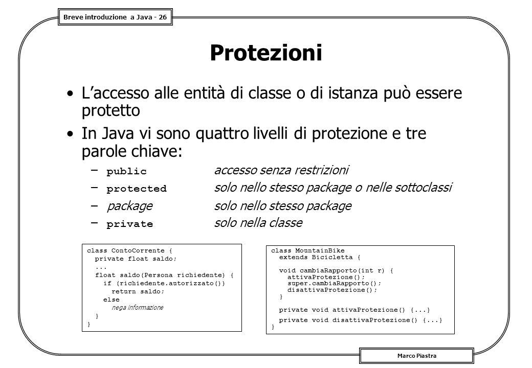 Breve introduzione a Java - 26 Marco Piastra Protezioni L'accesso alle entità di classe o di istanza può essere protetto In Java vi sono quattro livel