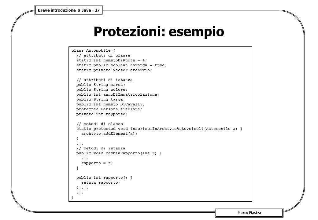 Breve introduzione a Java - 27 Marco Piastra Protezioni: esempio class Automobile { // attributi di classe static int numeroDiRuote = 4; static public