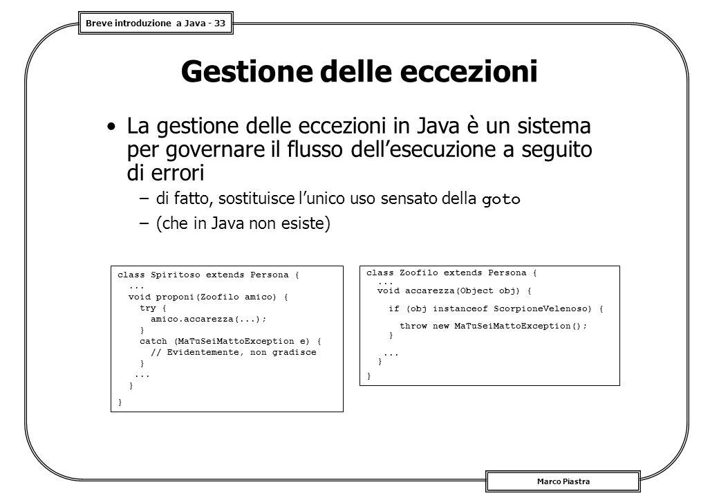 Breve introduzione a Java - 33 Marco Piastra Gestione delle eccezioni La gestione delle eccezioni in Java è un sistema per governare il flusso dell'es