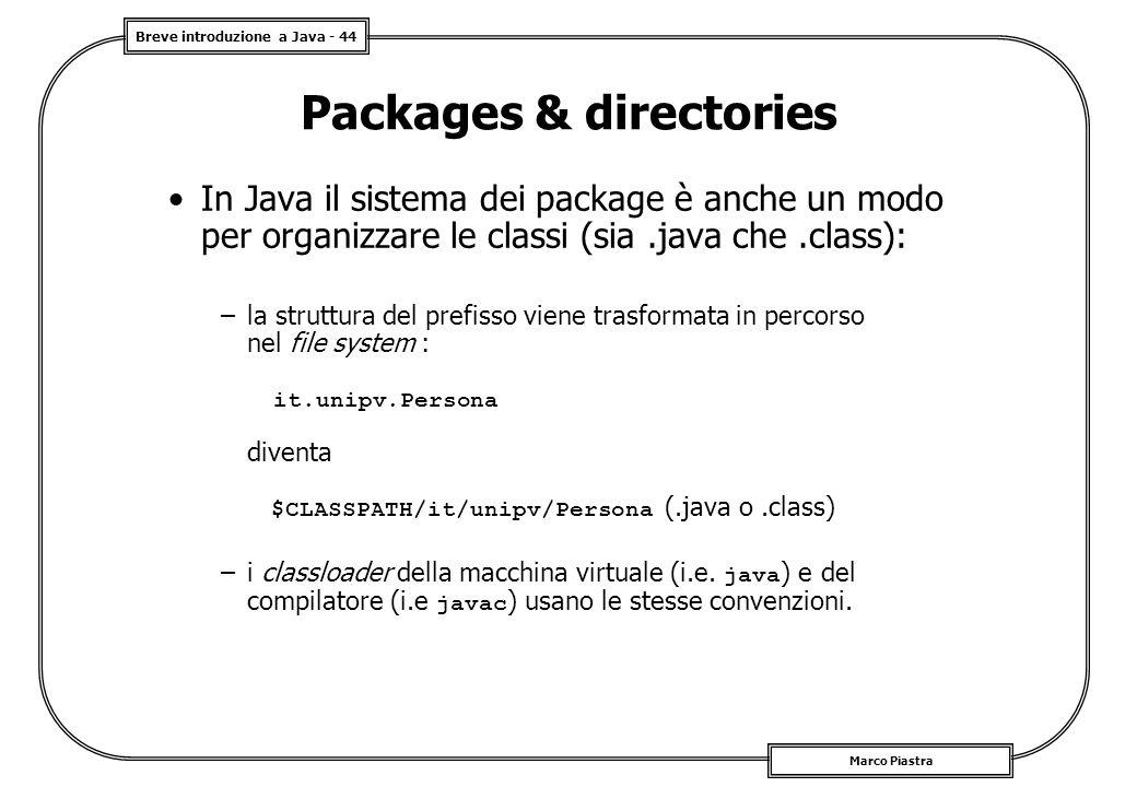 Breve introduzione a Java - 44 Marco Piastra Packages & directories In Java il sistema dei package è anche un modo per organizzare le classi (sia.java