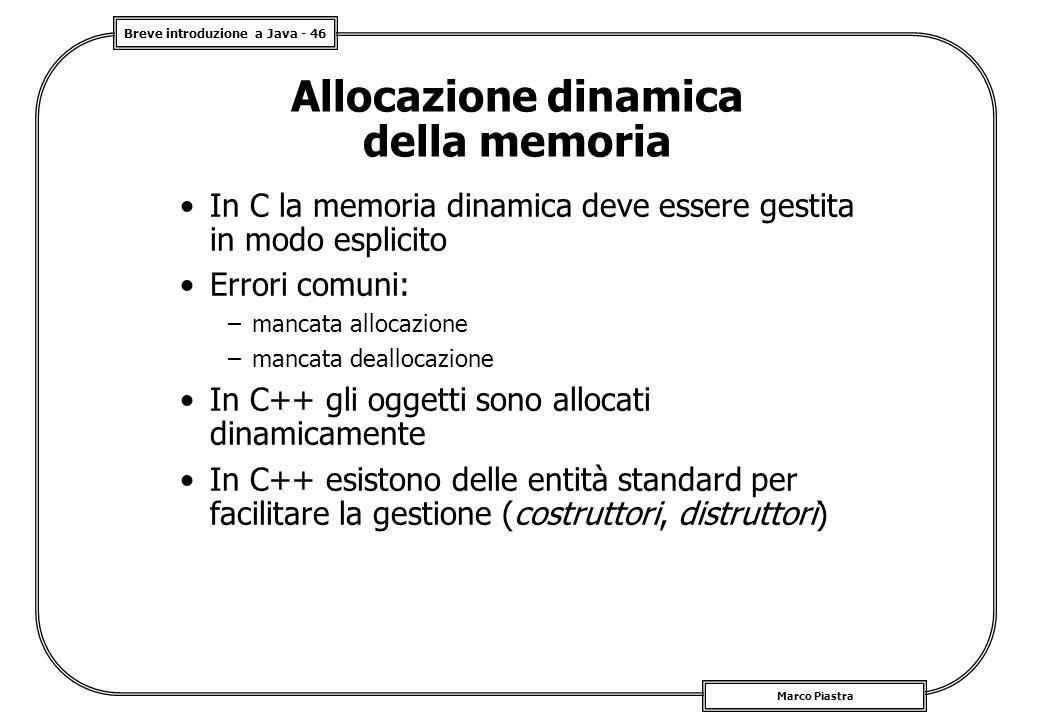 Breve introduzione a Java - 46 Marco Piastra Allocazione dinamica della memoria In C la memoria dinamica deve essere gestita in modo esplicito Errori