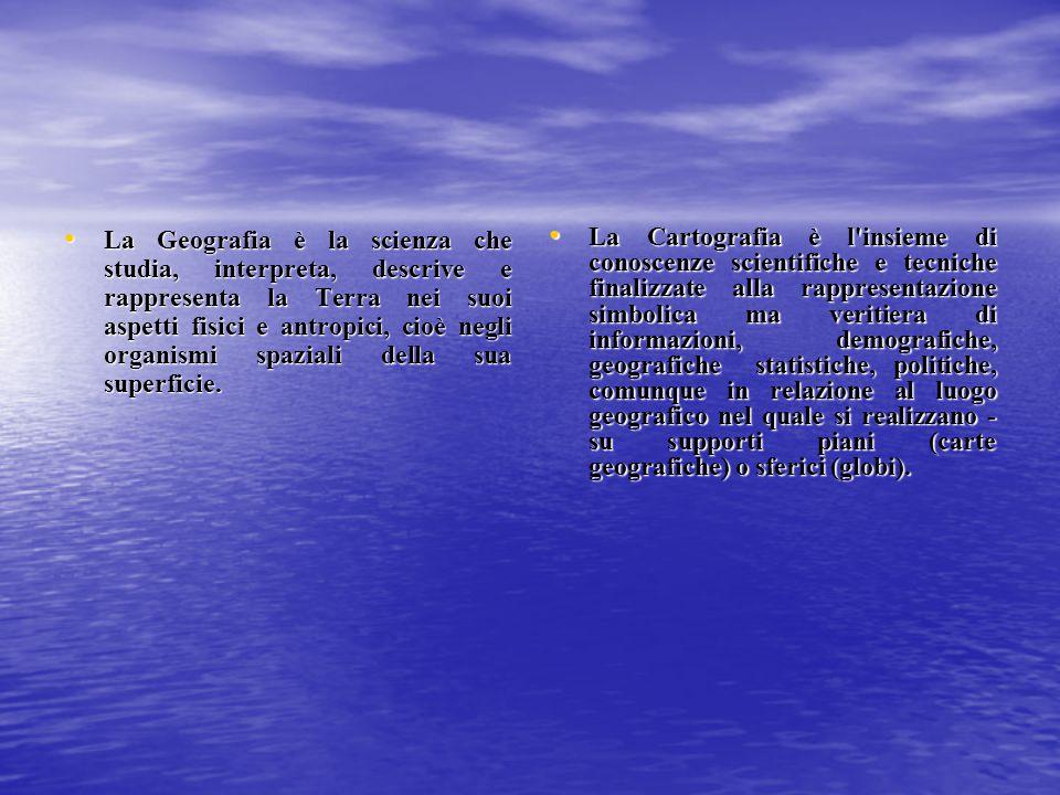 La Geografia è la scienza che studia, interpreta, descrive e rappresenta la Terra nei suoi aspetti fisici e antropici, cioè negli organismi spaziali d