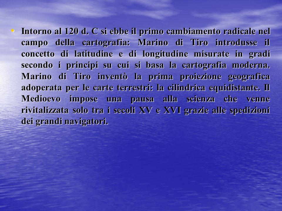 Intorno al 120 d. C si ebbe il primo cambiamento radicale nel campo della cartografia: Marino di Tiro introdusse il concetto di latitudine e di longit