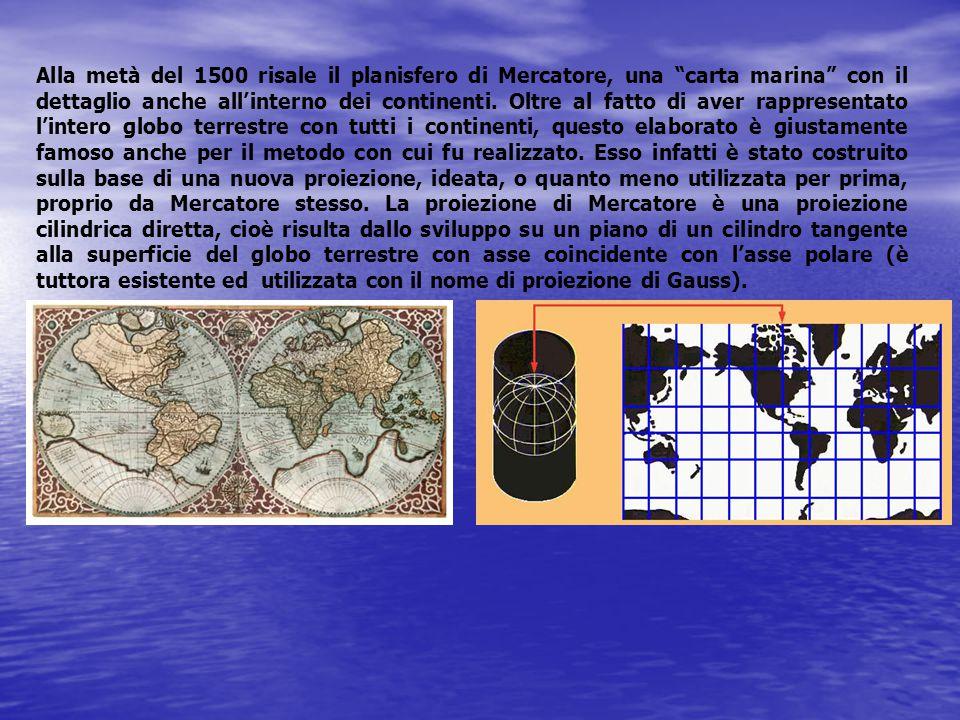 """Alla metà del 1500 risale il planisfero di Mercatore, una """"carta marina"""" con il dettaglio anche all'interno dei continenti. Oltre al fatto di aver rap"""