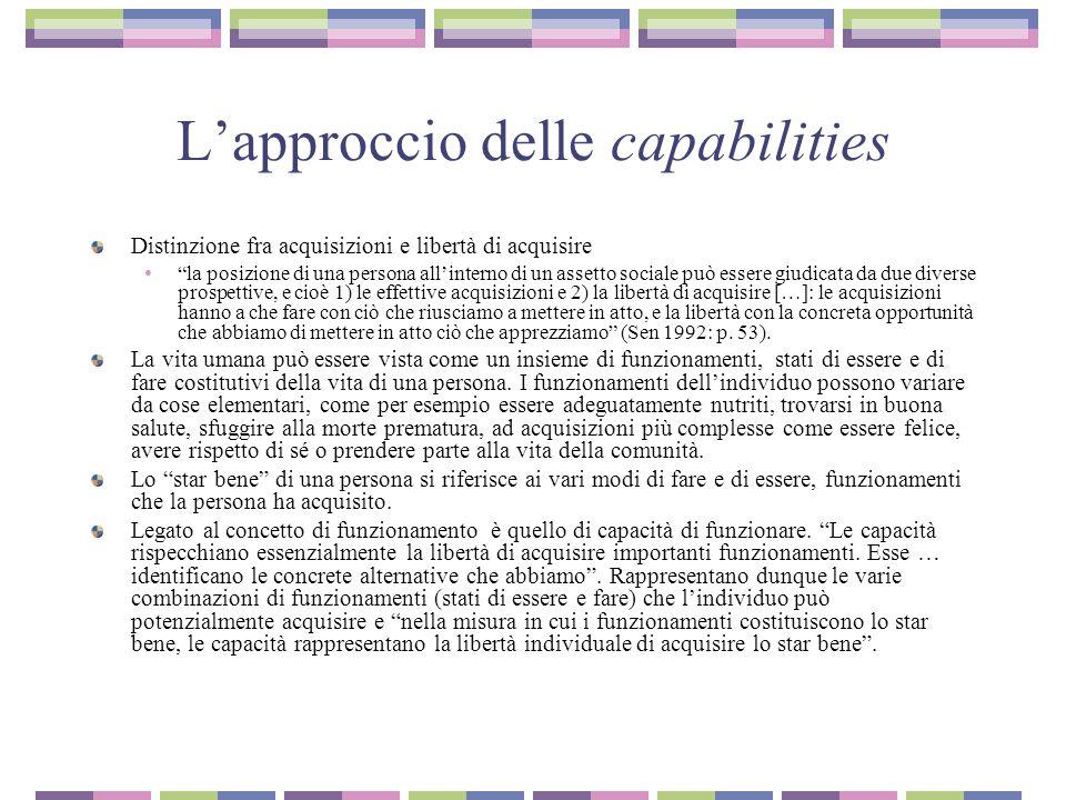 """L'approccio delle capabilities Distinzione fra acquisizioni e libertà di acquisire """"la posizione di una persona all'interno di un assetto sociale può"""
