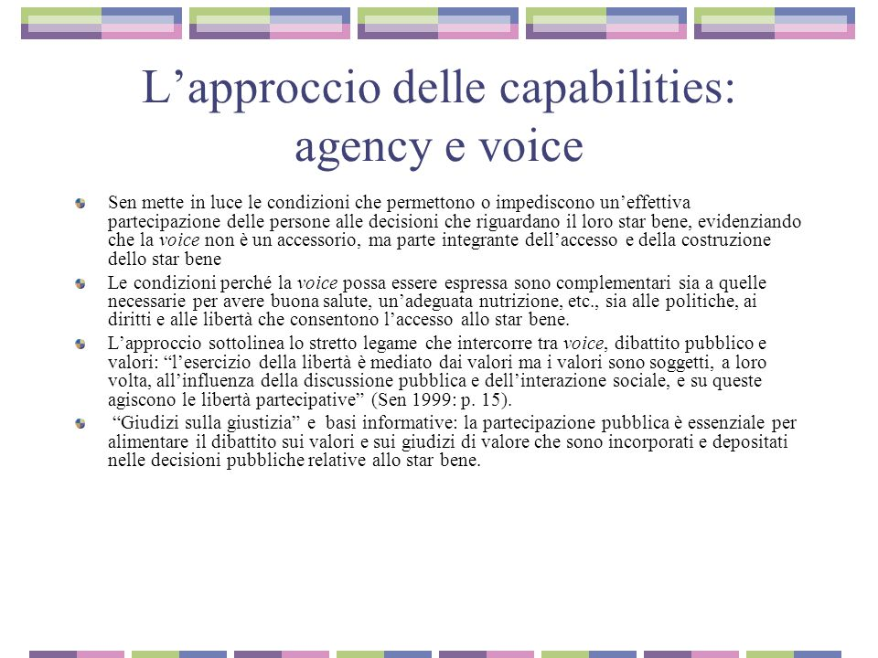 L'approccio delle capabilities: agency e voice Sen mette in luce le condizioni che permettono o impediscono un'effettiva partecipazione delle persone