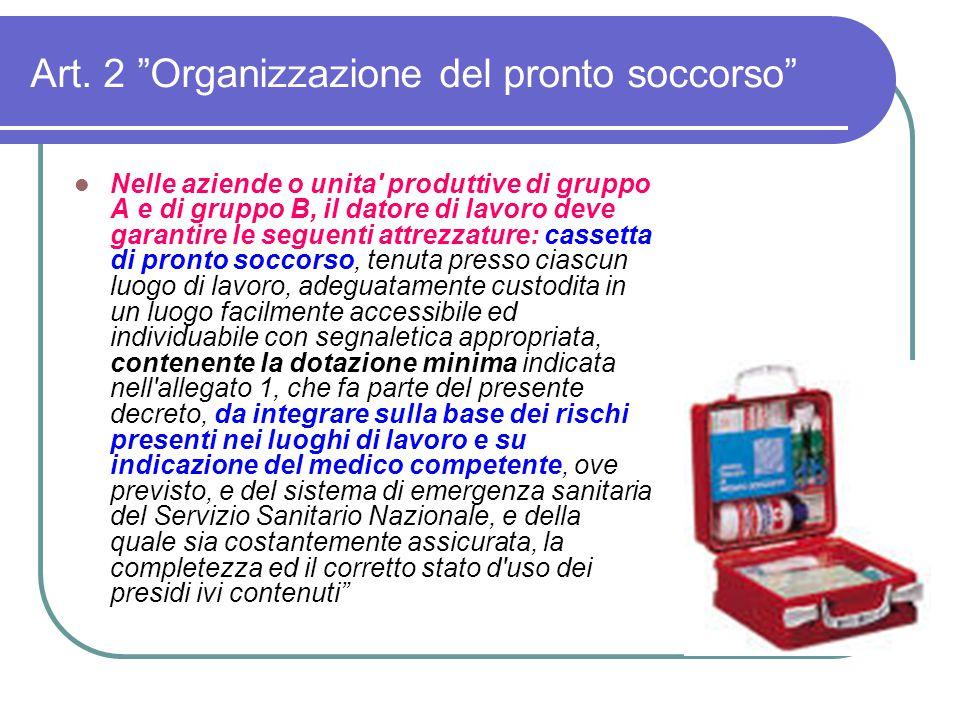 """Art. 2 """"Organizzazione del pronto soccorso"""" Nelle aziende o unita' produttive di gruppo A e di gruppo B, il datore di lavoro deve garantire le seguent"""