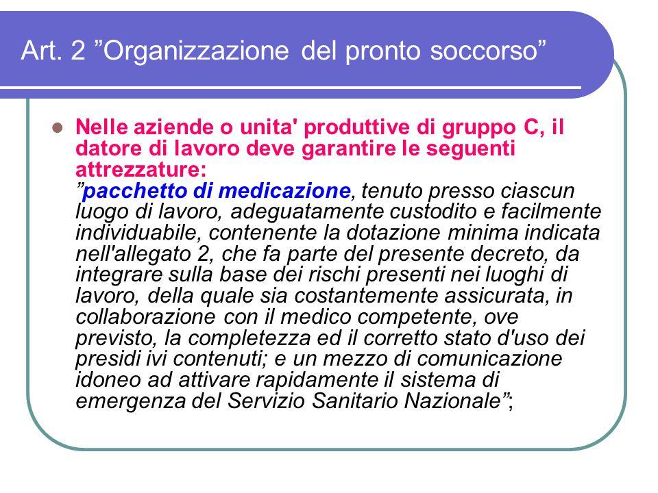 """Art. 2 """"Organizzazione del pronto soccorso"""" Nelle aziende o unita' produttive di gruppo C, il datore di lavoro deve garantire le seguenti attrezzature"""