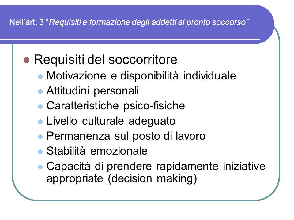 """Nell'art. 3 """"Requisiti e formazione degli addetti al pronto soccorso"""" Requisiti del soccorritore Motivazione e disponibilità individuale Attitudini pe"""