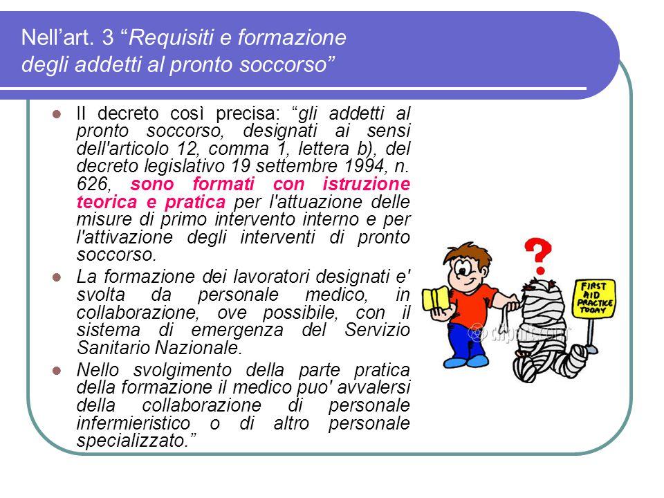 """Nell'art. 3 """"Requisiti e formazione degli addetti al pronto soccorso"""" Il decreto così precisa: """"gli addetti al pronto soccorso, designati ai sensi del"""
